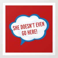 She Doesn't Even Go Here… Art Print