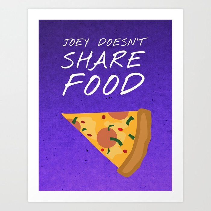 Friends 20th - Joey Doesn't Share Food Art Print by ...