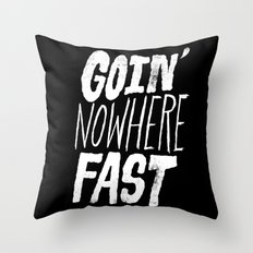 Goin' Nowhere Fast Throw Pillow