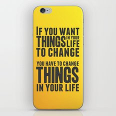If you want things in your life to change iPhone & iPod Skin