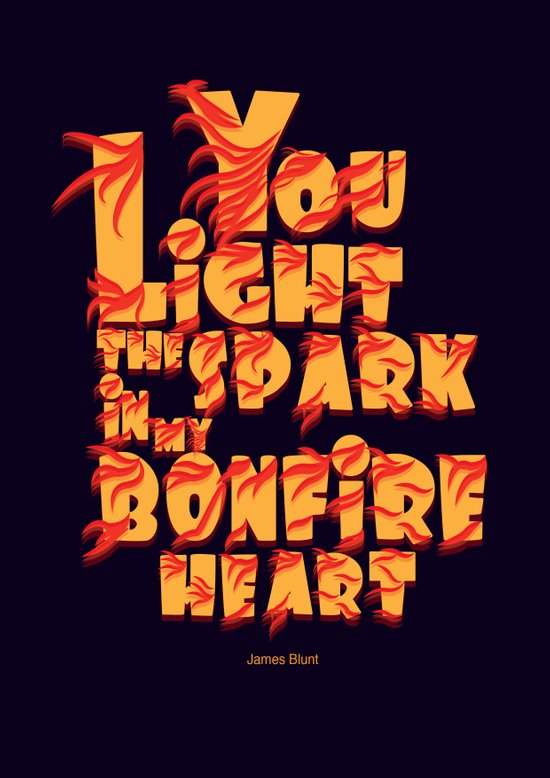 you light the spark in my bonfire heart (James Blunt) Art Print