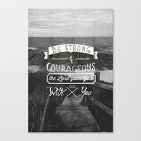 Be Strong And Courageous… Canvas Print