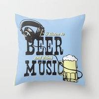I Listen to Beer and Drink Music Throw Pillow