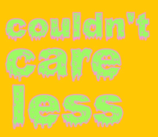 """""""Could Care Less"""" Art Print"""