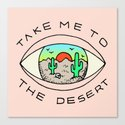 TAKE ME TO THE DESERT Canvas Print