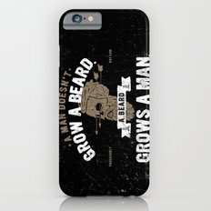A MAN DOESN'T GROW A BEARD. A BEARD GROWS A MAN. iPhone 6 Slim Case