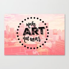 Make Art Not War- Pink Canvas Print