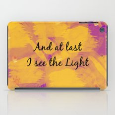And at Last I see the Light iPad Case
