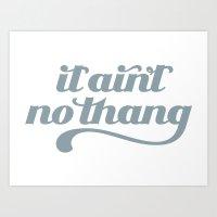 It Ain't No Thang Art Print