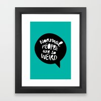 Normal People Are So Wei… Framed Art Print