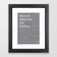 Macs are better than PCs. Full stop. Framed Art Print