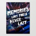 memories like these never last Canvas Print