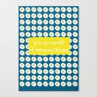 You are capable of amazing things Canvas Print