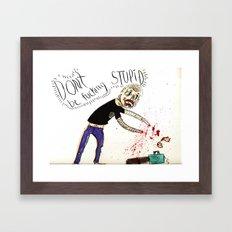 Don't be Fucking Stupid Framed Art Print