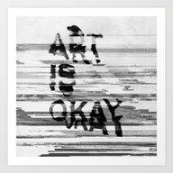 ART IS OKAY Art Print