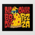 Nobody Owns Pizza! Canvas Print