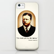 Theodore Roosevelt  |  I'll Kick You In The Balls  |  Famous Quotes iPhone 5c Slim Case