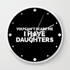 I Have Daughters Funny Quote Wall Clock