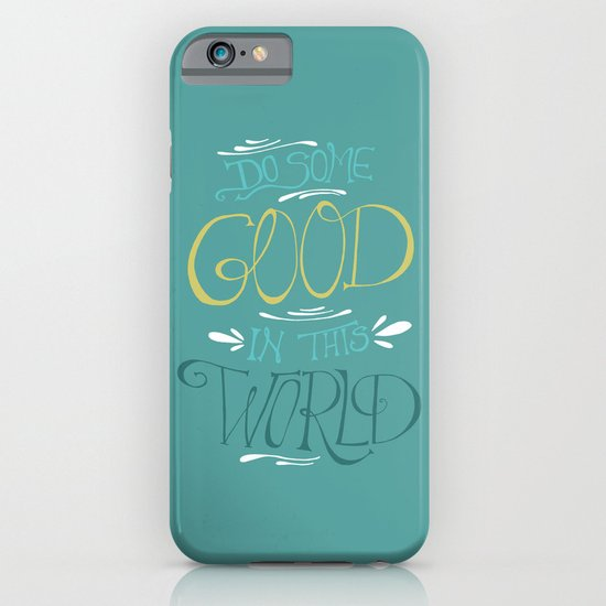 Do Some Good in this World iPhone & iPod Case