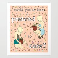 Could You at Least Pretend to Care? Art Print
