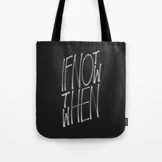 If Not Now Then When Tote Bag