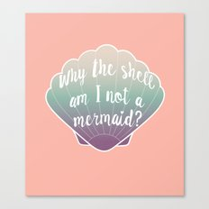 Why the shell am I not a mermaid? Canvas Print