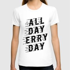 All Day Erry Day Womens Fitted Tee White SMALL