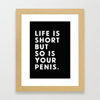 Life Is Short But So Is … Framed Art Print
