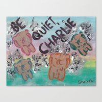 Be Quiet, Charlie Canvas Print