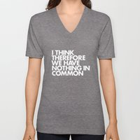 I THINK THEREFORE WE HAVE NOTHING IN COMMON Unisex V-Neck