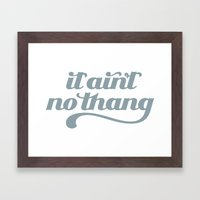 It Ain't No Thang Framed Art Print