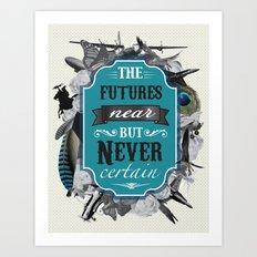 The Future's Near But Never Certain Art Print