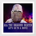 All the dragons beaten let's go to a movie Art Print