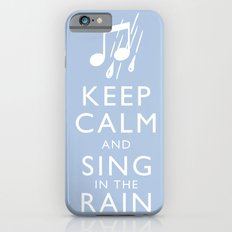 Keep Calm and Sing in the Rain Slim Case iPhone 6s