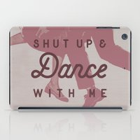 Shut Up & Dance with Me iPad Case