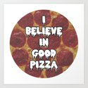 i believe in good pizza Art Print