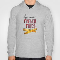 Because French Fries Hoody