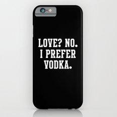 Love? No. I prefer Vodka iPhone 6s Slim Case
