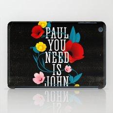 Paul You Need Is John iPad Case