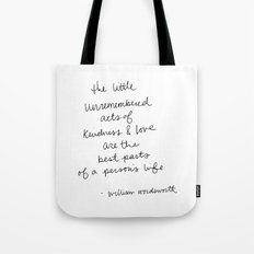 The little unremembered acts of kindness & love are the best parts of a person's life Tote Bag
