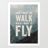 Don't Make Me Walk When I Want To Fly Art Print