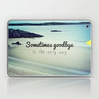 Sometimes goodbye is the only way Laptop & iPad Skin
