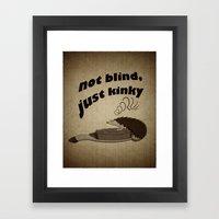 Not Blind, Just Kinky! Framed Art Print