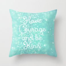 Have Courage Throw Pillow