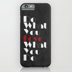 Do What You LOVE What You Do iPhone 6s Slim Case