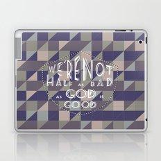 WE'RE NOT HALF AS BAD, AS GOD IS GOOD Laptop & iPad Skin