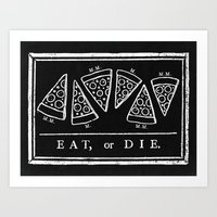 Eat, or Die (black) Art Print