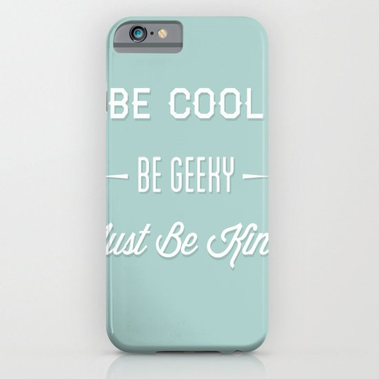 Be Cool. Be Geeky. Just Be Kind. iPhone & iPod Case