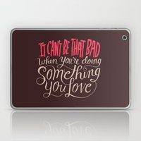 It Can't Be That Bad Whe… Laptop & iPad Skin