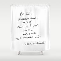 The little unremembered acts of kindness & love are the best parts of a person's life Shower Curtain